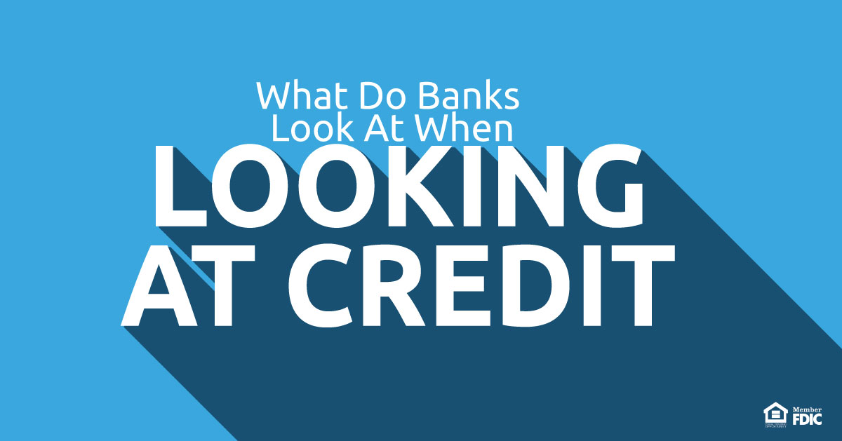 What-Do-Banks-Look-At-When-Looking-At-Credit